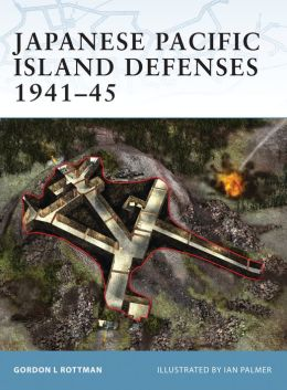 Japanese Pacific Island Defenses 1941-45 (Fortress Series)