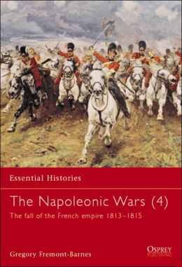The Napoleonic Wars: The Fall of the French Imperium, 1813-1815