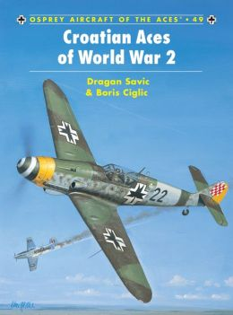 Croatian Aces of World War 2 (Osprey Aircraft of the Aces #49)