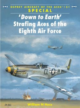 Down to Earth: Strafing Aces of the Eight Air Force