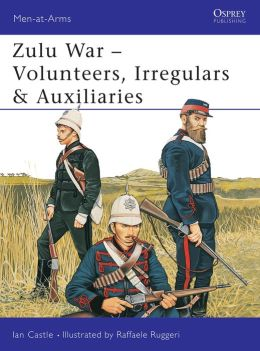 Zulu Wars: Volunteers, Irregulars, & Auxiliaries (Men-at-Arms Series #388)