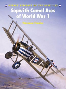 Sopwith Camel Aces of World War I (Aircraft of the Aces Series #52)