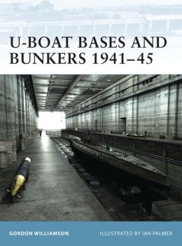 U-Boats Bases and Bunkers 1941-45 (Fortress Series)