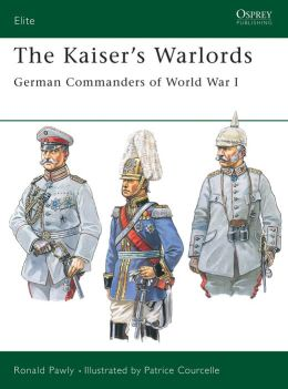 The Kaiser's Warlords (Elite Series): German Commanders of World War I