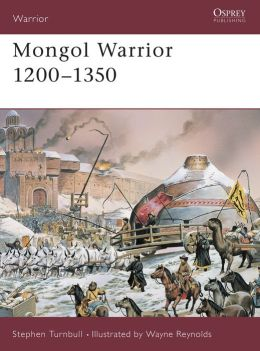 Mongol Warrior 1200-1350 (Warrior Series)