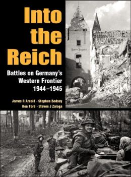 Into the Reich: Battles on Germany's Western Frontier 1944-1945
