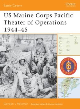 US Marine Corps Pacific Theater of Operations 1944-45 (Battle Orders Series)