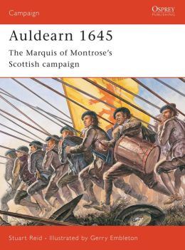 Auldearn 1645: The Marquis of Montrose¿s Scottish Campaign