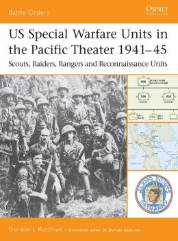US Special Warfare Units in the Pacific Theater 1941-45: Scouts, Raiders, Rangers and Reconnaissance Units (Battle Orders Series)