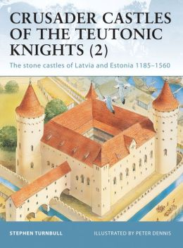 Crusader castles of the Teutonic Knights (2) 1184-1560 (Fortress Series #19)