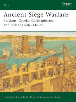 Ancient Siege Warfare: Persians, Greeks, Carthaginians and Romans 546-146 BC