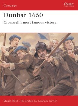 Dunbar 1650 (Campaign Series): Cromwell's Most Famous Victory