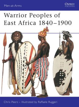 Warrior Peoples of East Africa 1840-1900 (Men-at-Arms 411)