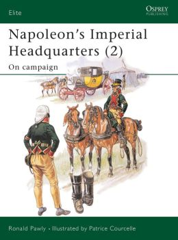 Napoleon's Imperial Headquarters, Vol. 2: On Campaign (Elite Series #116)
