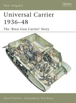 Universal Carrier 1936-48: The 'Bren Gun Carrier' Story