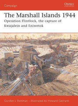 Marshall Islands 1944: Operation Flintlock, the capture of Kwajalein and Eniwetok