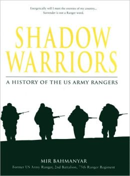 Shadow Warriors: A History of the US Army Rangers (General Military Series)