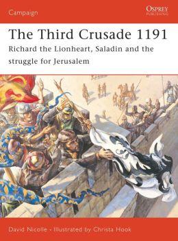 The Third Crusade: Richard the Lionheart, Saladin and the struggle for Jerusalem
