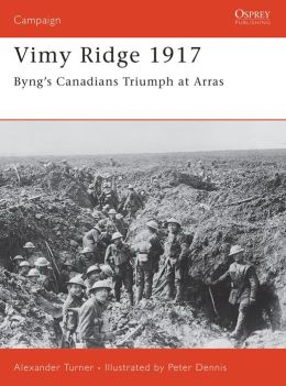 Vimy Ridge 1917: Byng's Canadians Triumph at Arras