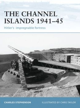 Fortifications of the Channel Islands 1941-45: Hitler's Impregnable Fortress