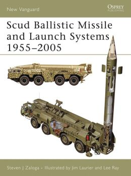 Scud Ballistic Missile and Launch Systems 1955-2005 (New Vanguard 120)