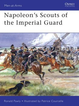 Napoleons Scouts Of The Imperial Guard Patrice Courcelle, Ronald Pawly