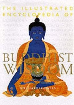 The Illustrated Encyclopedia of Buddhist Wisdom : A Complete Introduction to the Principles and Practices of Buddhism