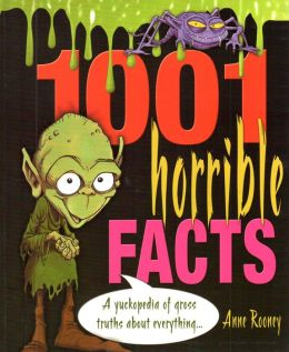 1001 Horrible Facts: A Yukkopedia of Gross Truths about Everything