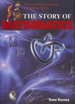 Story of Mathematics: From Creating the Pyraminds to Exploring Infinity