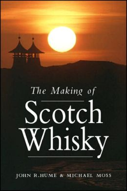 The Making of Scotch Whisky: A History of the Scotch Whiskey Distilling Industry