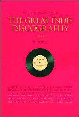 The Great Indie Discography: Complete Discographies Listing Every Track Recorded By More Than 2000 Artists