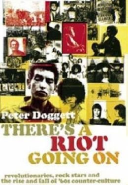 There's A Riot Going On: Revolutionaries, Rock Stars and the Rise and Fall of '60s Counter-Culture
