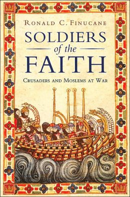 Soldiers of the Faith: Crusaders and Moslems at War