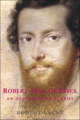 Phoenix: Robert, Earl of Essex: An Elizabethan Icarus