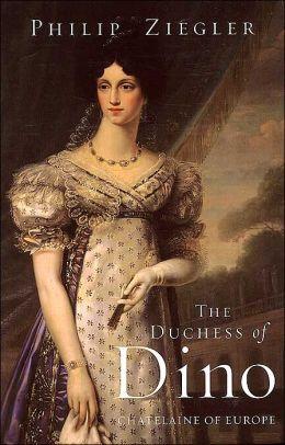 The Duchess of Dino: Chatelaine of Europe