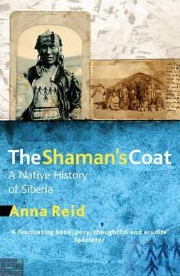 The Shaman's Coat : A Native History of Siberia