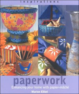 Paperwork: Enhancing Your Home with Papier-Mache (Inspirations Series)