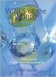 Wines of the World: A Complete Guide to Great Wines and Wine Regions