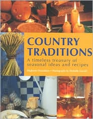 Country Traditions: A Timeless Treasury of Seasonal Ideas and Recipes