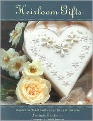 Heirloom Gifts: Making Keepsakes with Love To Last forever
