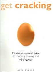 Get Cracking: A Cook's Guide to Eggs