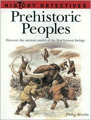 Prehistoric Peoples: Discover the Ancient World of the First Human Beings