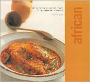 African: Heartwarming Dishes from a Traditional Cuisine (Classic Cuisine Series)