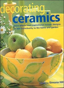 Decorating Ceramics: Paint Effects and Inspirational Mosaic Designs to Add Individuality to the Home and Garden