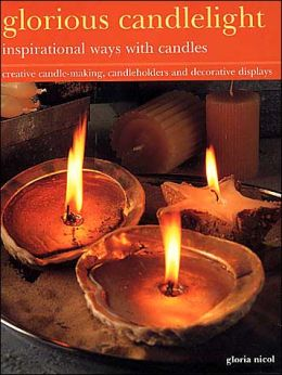 Glorious Candlelight: Inspirational Ways with Candles: Creative Candle-Making, Candleholders and Decorative Displays