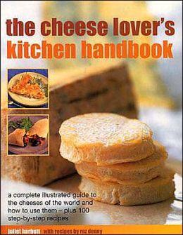 The Cheese-Lover's Kitchen Handbook