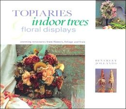 Topiaries, Indoor Trees and Floral Displays: Stunning Structures from Flowers, Foliage and Fruit