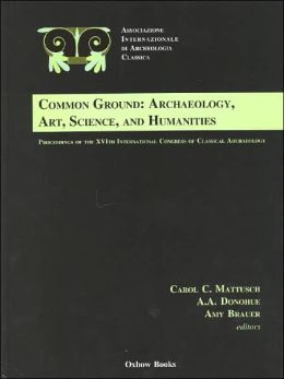 Classical Archaeology in Boston: The Proceedings of the 16th International Congress of Classical Archaeology