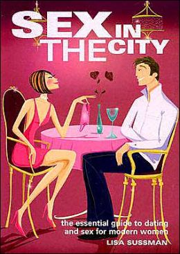 Sex in the City: The Essential Guide to Dating and Sex for Modern Women