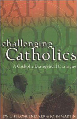 Challenging Catholics: A Catholic Evangelical Dialogue